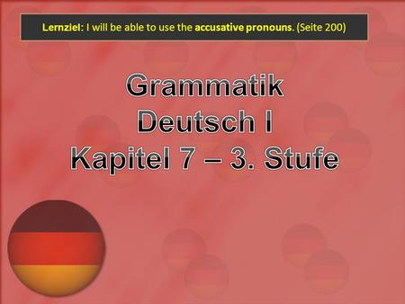 Lernziel: I will be able to use the accusative pronouns. (Seite 200)