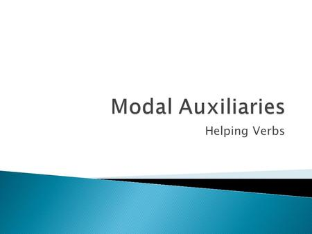 Modal Auxiliaries Helping Verbs.