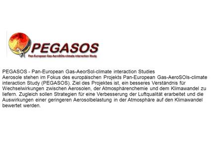 PEGASOS - Pan-European Gas-AeorSol-climate interaction Studies Aerosole stehen im Fokus des europäischen Projekts Pan-European Gas-AeroSOls-climate interaction.