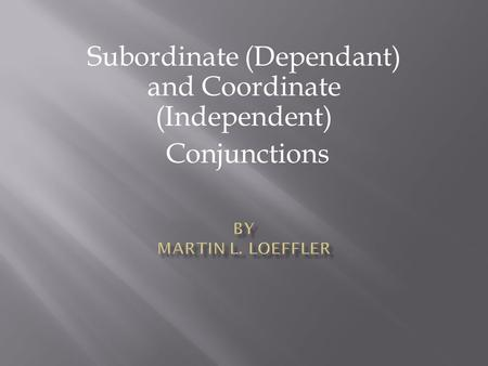 Subordinate (Dependant) and Coordinate (Independent) Conjunctions.