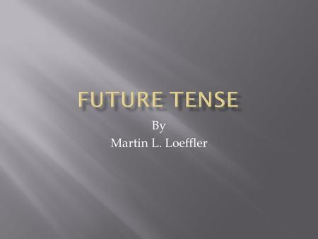 By Martin L. Loeffler. The future tense is created in two ways. You introduce a time reference in the future. Anything that implies a future time. Morgen,