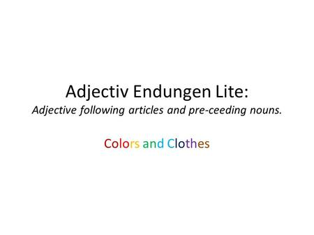 Adjectiv Endungen Lite: Adjective following articles and pre-ceeding nouns. Colors and Clothes.