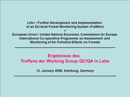 Life+ / Further Development and Implementation of an EU-level Forest Monitoring System (FutMon) + European Union / United Nations Economic Commission for.