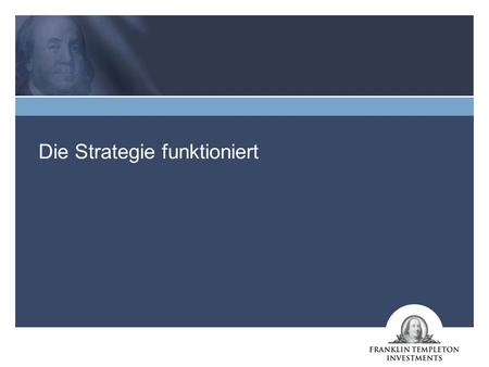Die Strategie funktioniert. 2 Quelle: Franklin Templeton Investments. Berechnungsbasis: Nettoinventarwert (Emissionsgebühren unberücksichtigt), Ausschüttungen.