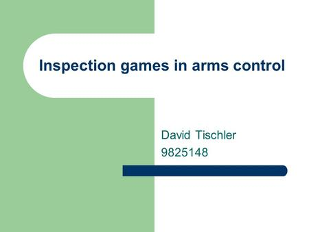 Inspection games in arms control David Tischler 9825148.