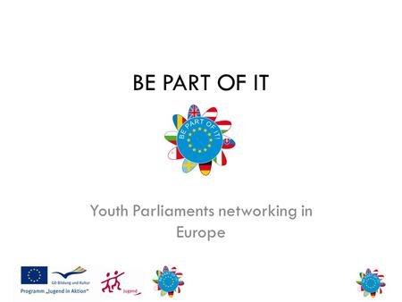 BE PART OF IT Youth Parliaments networking in Europe.
