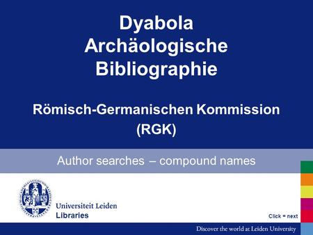 Dyabola Archäologische Bibliographie Römisch-Germanischen Kommission (RGK) Author searches – compound names Bibliotheken Click = next Libraries.