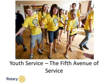 Youth Service – The Fifth Avenue of Service. Unsere Programme für den Führungsnachwuchs Interact 12-18 Rotaract 18-30 Rotary Youth Exchange 15-19 New.