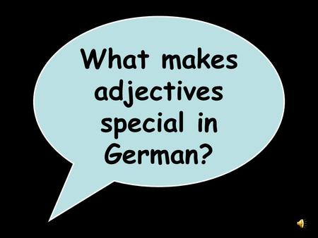 What makes adjectives special in German? Adjectives change depending on whether they are describing something masculine, feminine or neutral.