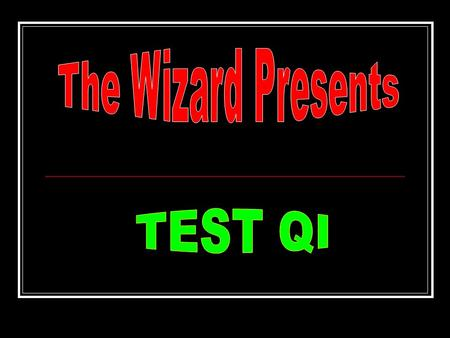 The Wizard Presents TEST QI.