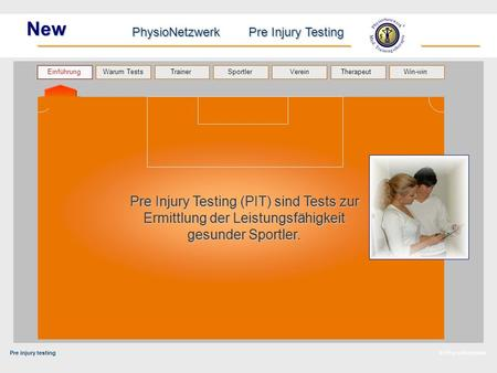 Pre injury testing PhysioNetzwerk Pre Injury Testing Warum Tests Trainer Sportler TherapeutVerein Einführung Win-win © PhysioNetzwerk New Pre Injury Testing.