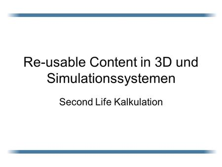 Re-usable Content in 3D und Simulationssystemen Second Life Kalkulation.