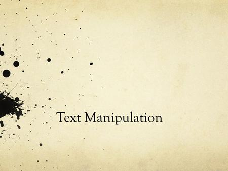 Text Manipulation.