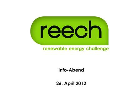 Renewable energy challenge e.V. Hochschulgruppe am KIT renewable energy challenge Info-Abend 26. April 2012.