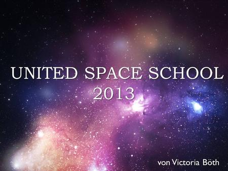 { von Victoria Böth UNITED SPACE SCHOOL 2013 UNITED SPACE SCHOOL 2013.