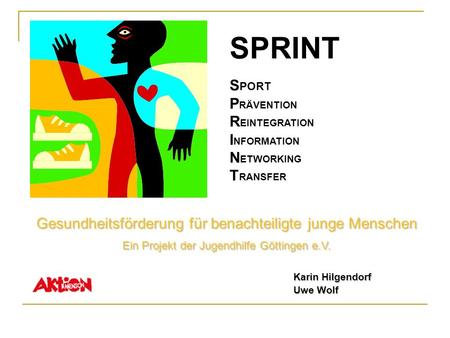 SPRINT S PORT P RÄVENTION R EINTEGRATION I NFORMATION N ETWORKING T RANSFER Gesundheitsförderung für benachteiligte junge Menschen Ein Projekt der Jugendhilfe.