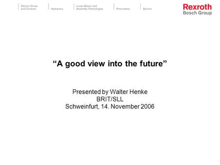 A good view into the future Presented by Walter Henke BRIT/SLL Schweinfurt, 14. November 2006.