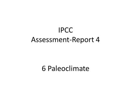 IPCC Assessment-Report 4 6 Paleoclimate