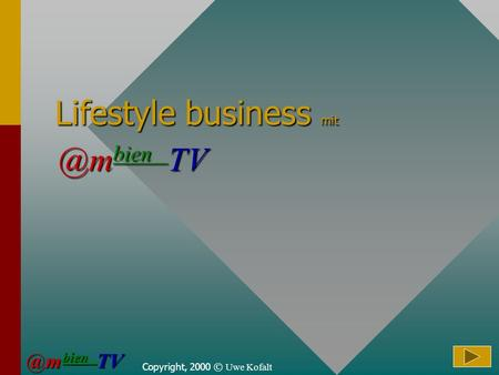 Copyright, 2000 © Uwe Kofalt Lifestyle business bien bien bien TV.