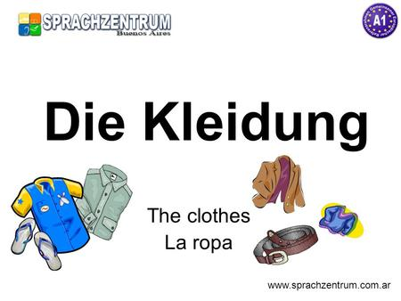 Die Kleidung The clothes La ropa www.sprachzentrum.com.ar.