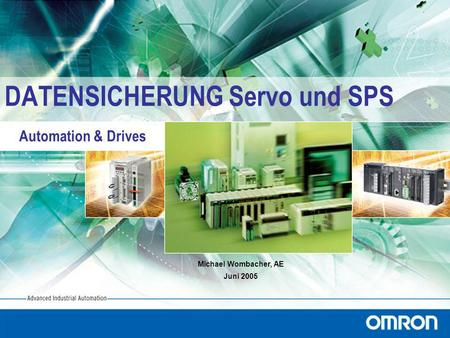 Automation & Drives DATENSICHERUNG Servo und SPS Michael Wombacher, AE Juni 2005.