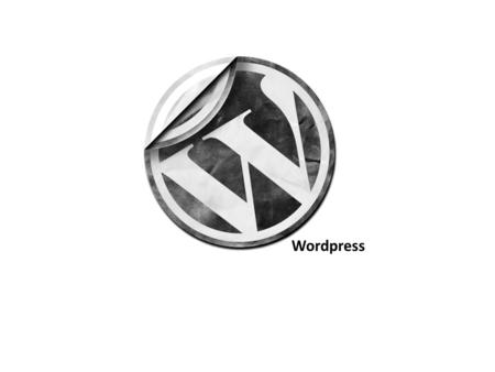 Wordpress. Wordpress… Open Source – GNU General Public License Wordpress…
