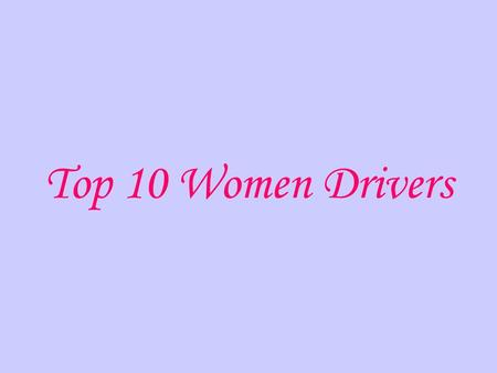 Top 10 Women Drivers. 10 th Position Goes To: 9 th Position Goes To: