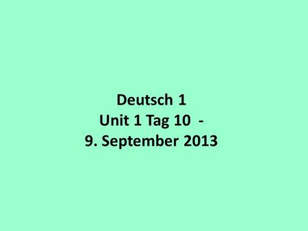 Deutsch 1 Unit 1 Tag September 2013