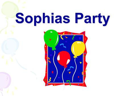 Sophias Party.
