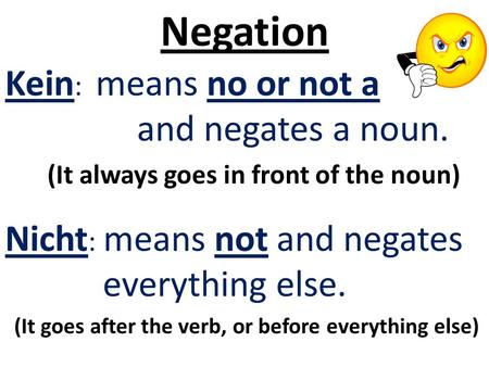 Negation Kein: means no or not a and negates a noun.