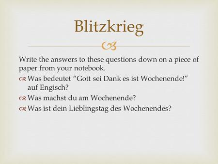 Write the answers to these questions down on a piece of paper from your notebook. Was bedeutet Gott sei Dank es ist Wochenende! auf Engisch? Was machst.