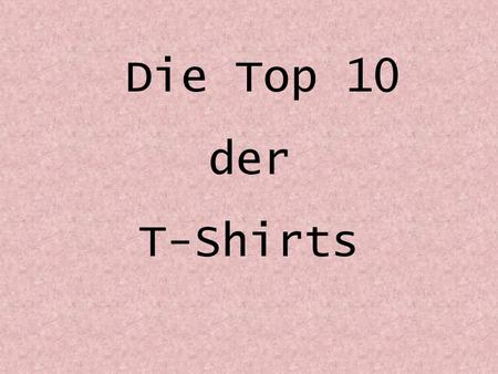 Die Top 10 der T-Shirts.