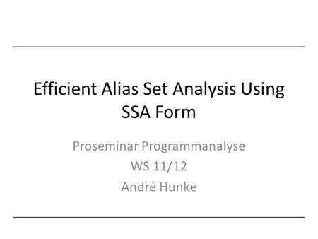 Efficient Alias Set Analysis Using SSA Form Proseminar Programmanalyse WS 11/12 André Hunke.