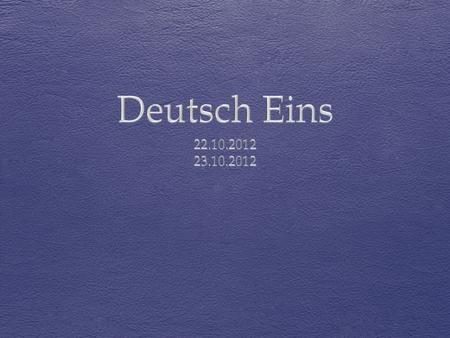 Deutsch Eins 22.10.2012 23.10.2012.