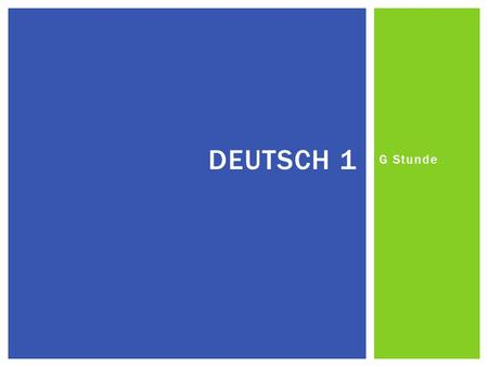 G Stunde DEUTSCH 1. Unit: Family & homeFamilie & Zuhause Objectives: Phrases about date, weather and time-telling Alphabet – pronunciation and words The.