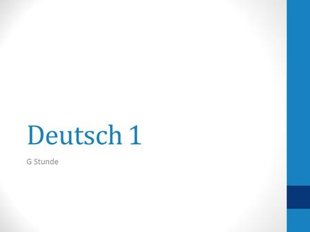 Deutsch 1 G Stunde. Dienstag, der 8. Januar 2013 Deutsch 1, G StundeHeute ist ein F - Tag Unit: Family & home Familie & Zuhause Goal: to talk about and.