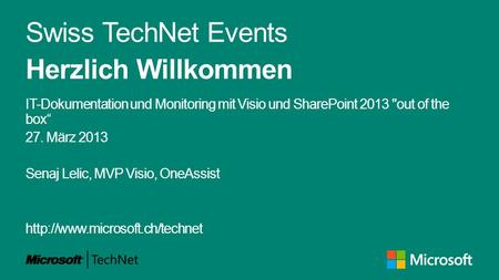 Swiss TechNet Events Herzlich Willkommen IT-Dokumentation und Monitoring mit Visio und SharePoint 2013 out of the box 27. März 2013 Senaj Lelic, MVP Visio,