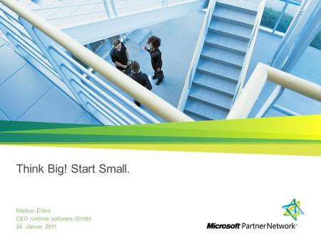 Think Big! Start Small. Markus Eilers CEO runtime software GmbH 24. Januar 2011.