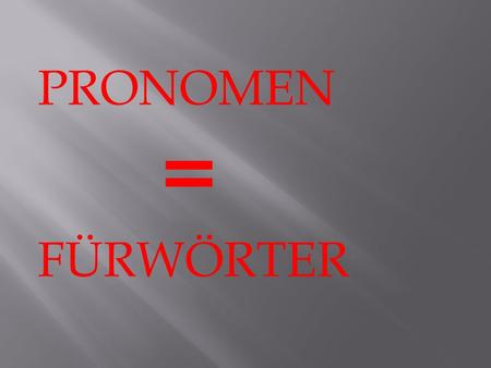 PRONOMEN = FÜRWÖRTER.