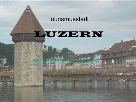 Tourismusstadt LUZERN http://www.youtube.com/watch?v=EprQj8PBG-U.
