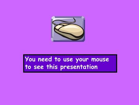 You need to use your mouse to see this presentation.