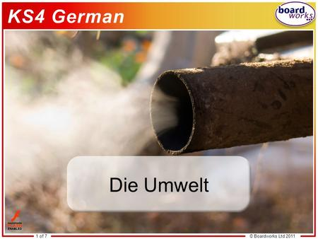 © Boardworks Ltd 20111 of 7 Die Umwelt. © Boardworks Ltd 20112 of 7 Learning objectives This icon indicates that the slide contains activities created.