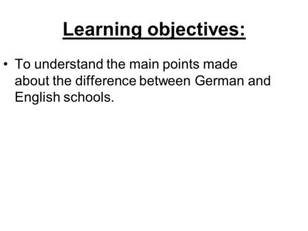 Learning objectives: To understand the main points made about the difference between German and English schools.