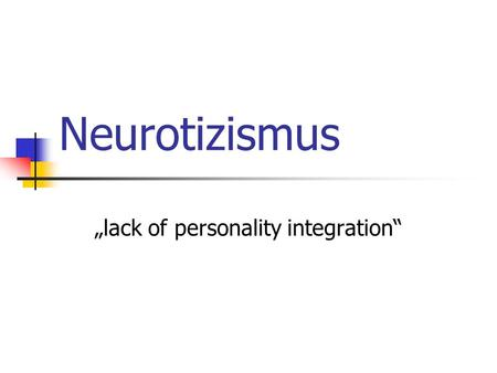 """lack of personality integration"""