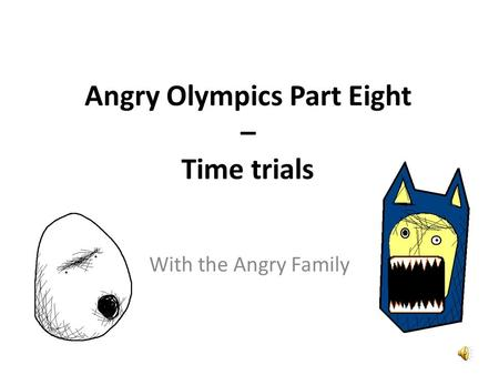 Angry Olympics Part Eight – Time trials Did you see me win the 100 metres last week? Hast du gesehen, wie ich letzte Woche den Hundert- Meter-Lauf gewonnen.