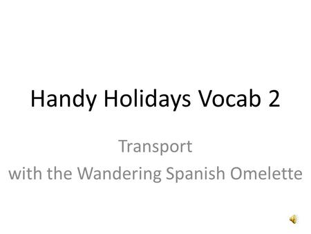 Handy Holidays Vocab 2 Transport with the Wandering Spanish Omelette.