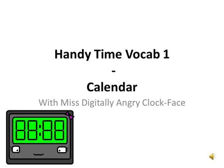 Handy Time Vocab 1 - Calendar With Miss Digitally Angry Clock-Face.