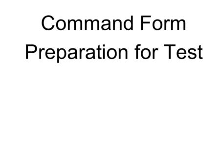 Command Form Preparation for Test. Put the following expressions into all three command forms.