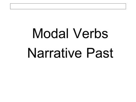 Modal Verbs Narrative Past. Ich will Ich wollte.
