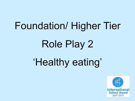 Foundation/ Higher Tier Role Play 2 Healthy eating.